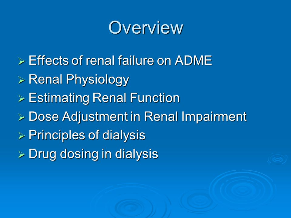 Overview Effects of renal failure on ADME Renal Physiology