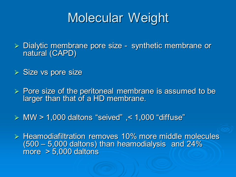 Molecular Weight Dialytic membrane pore size - synthetic membrane or natural (CAPD) Size vs pore size.