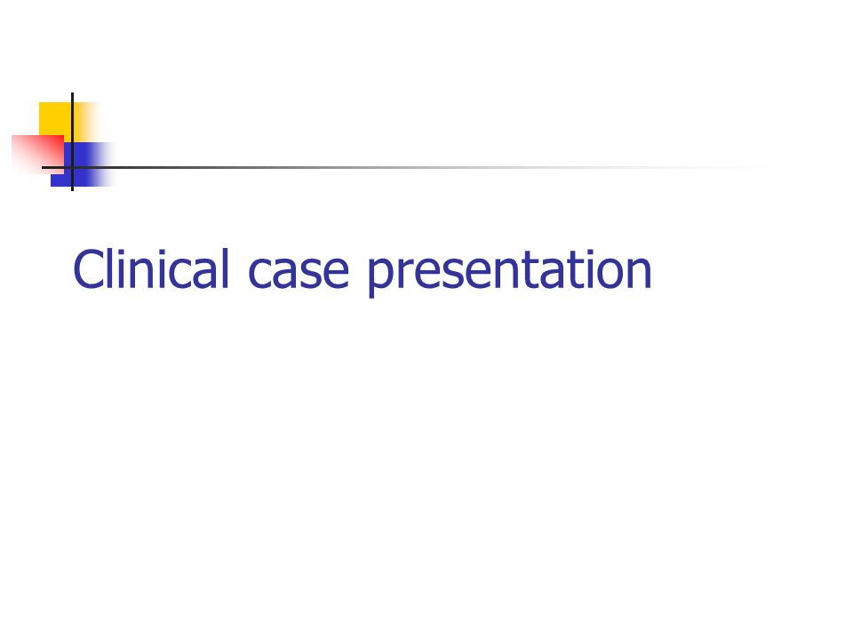 Clinical case presentation