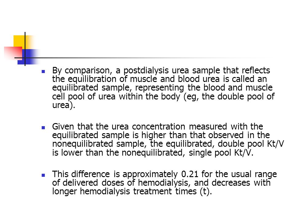 By comparison, a postdialysis urea sample that reflects the equilibration of muscle and blood urea is called an equilibrated sample, representing the blood and muscle cell pool of urea within the body (eg, the double pool of urea).