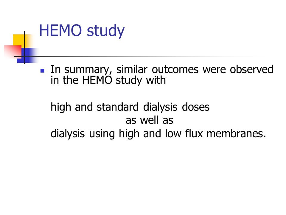HEMO study In summary, similar outcomes were observed in the HEMO study with. high and standard dialysis doses.