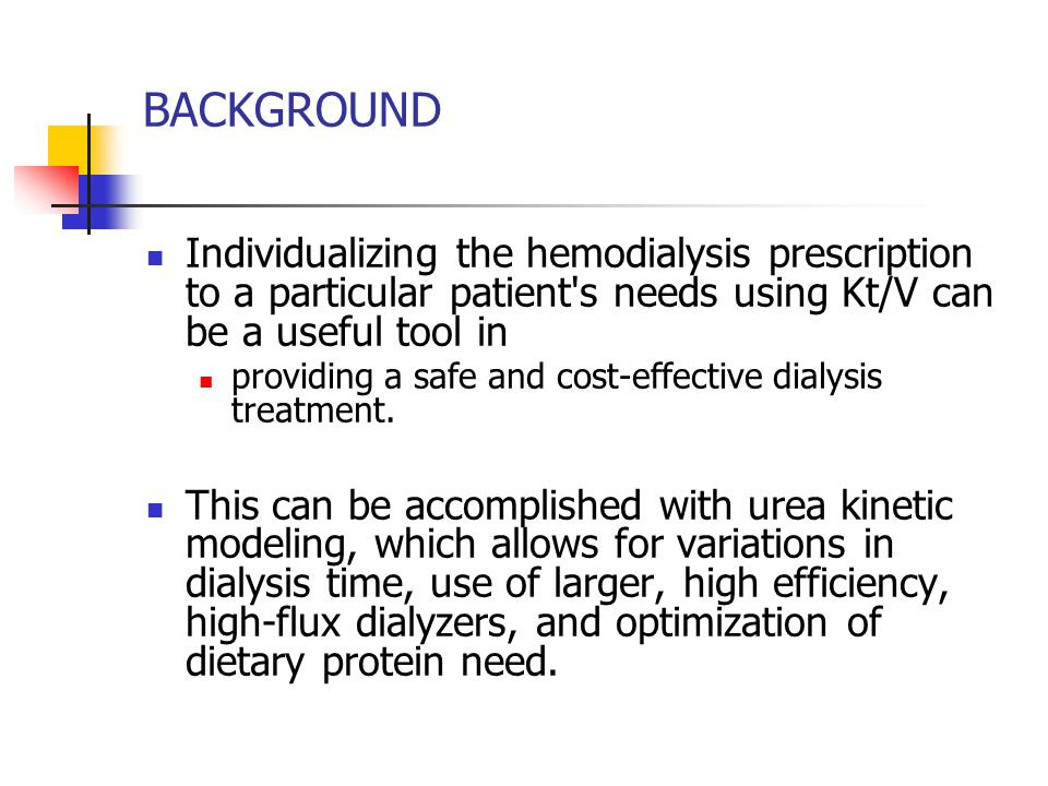 BACKGROUND Individualizing the hemodialysis prescription to a particular patient s needs using Kt/V can be a useful tool in.