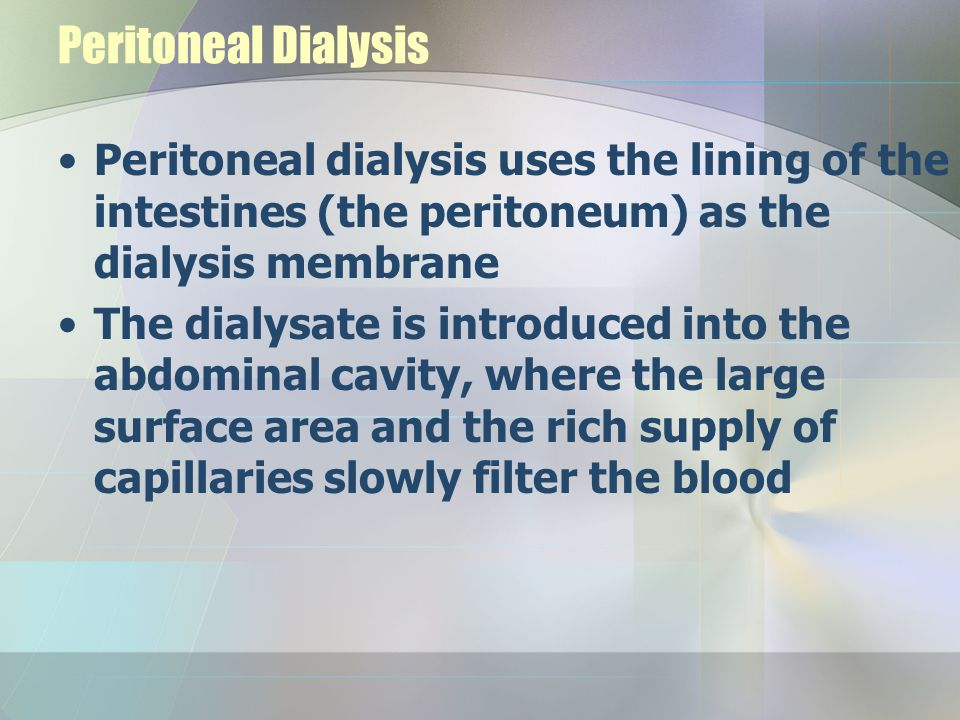 Peritoneal Dialysis Peritoneal dialysis uses the lining of the intestines (the peritoneum) as the dialysis membrane.