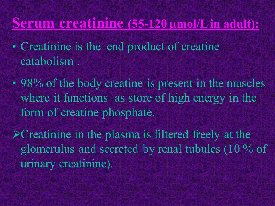 Serum creatinine (55-120 mol/L in adult):