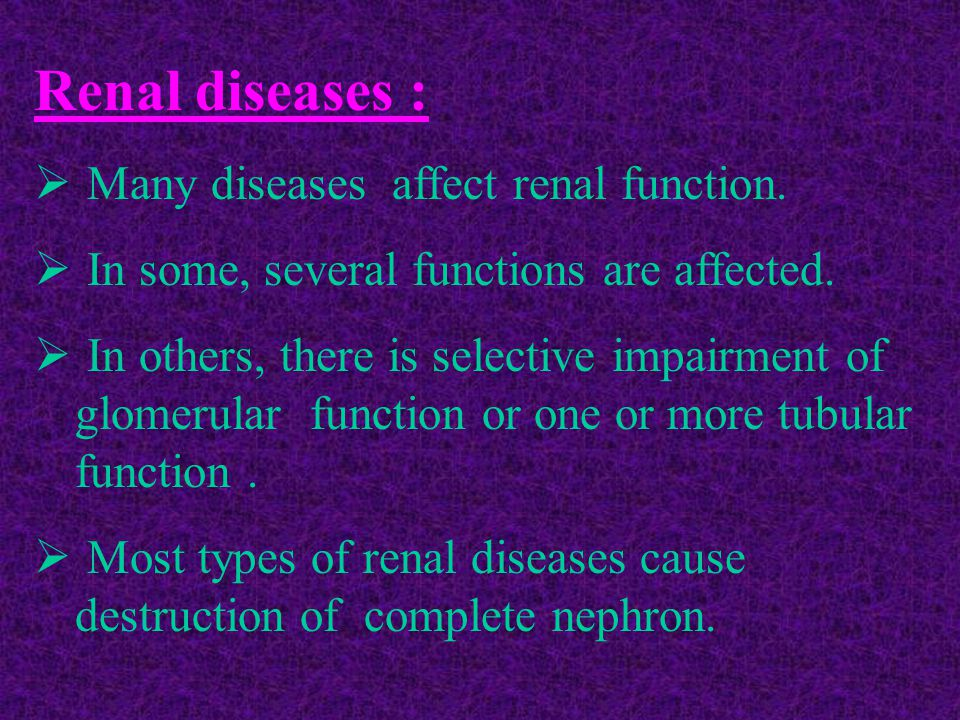 Renal diseases : Many diseases affect renal function.