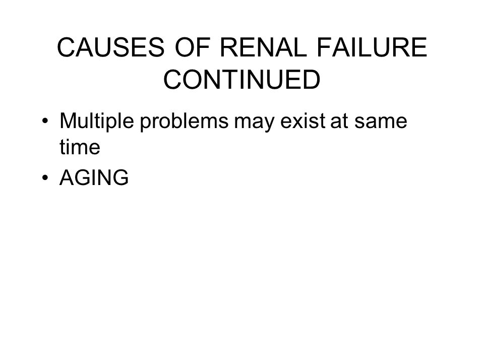 CAUSES OF RENAL FAILURE CONTINUED