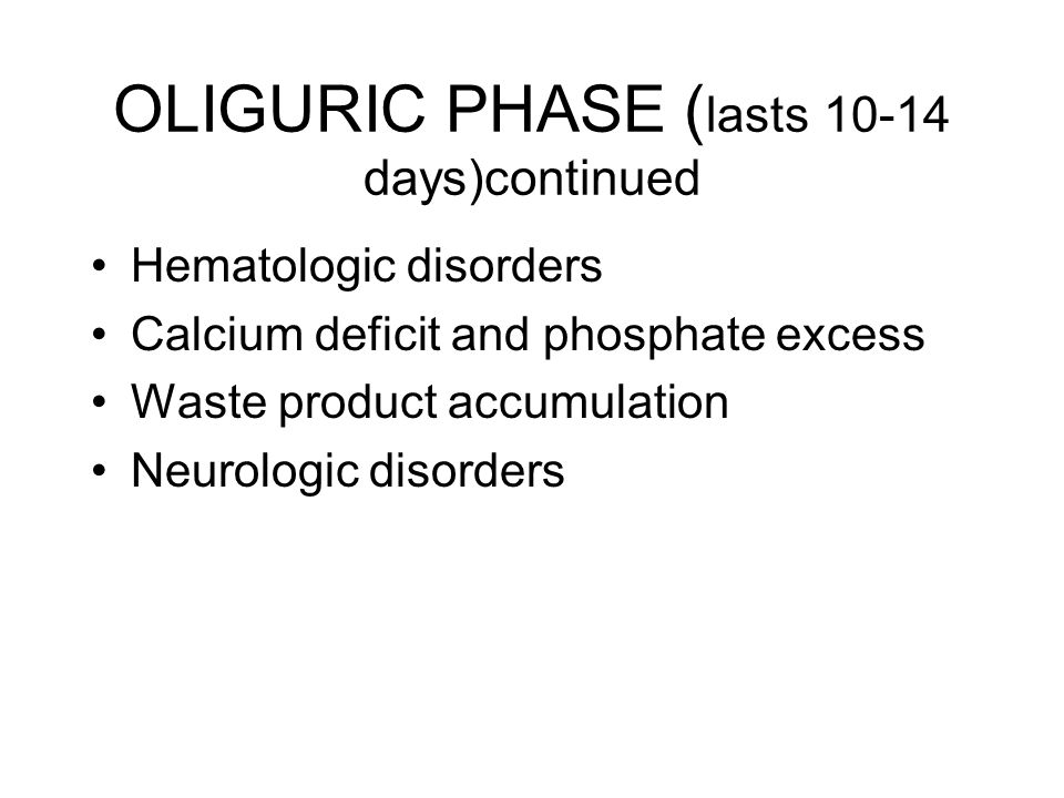 OLIGURIC PHASE (lasts 10-14 days)continued