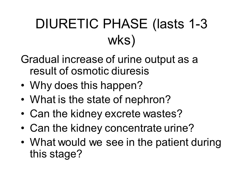 DIURETIC PHASE (lasts 1-3 wks)