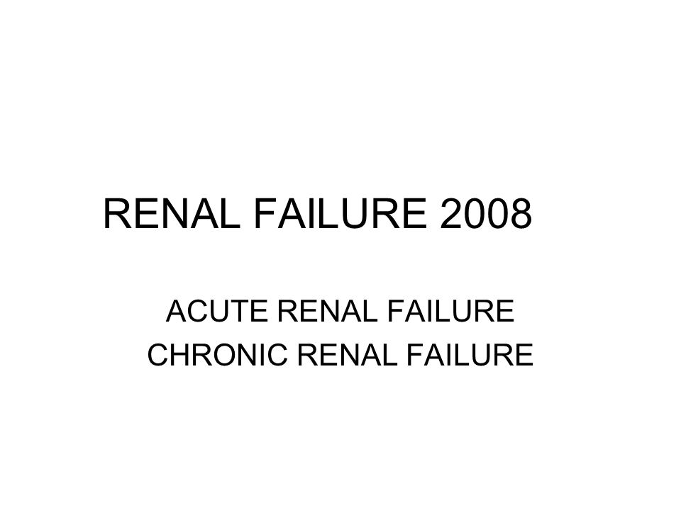 ACUTE RENAL FAILURE CHRONIC RENAL FAILURE