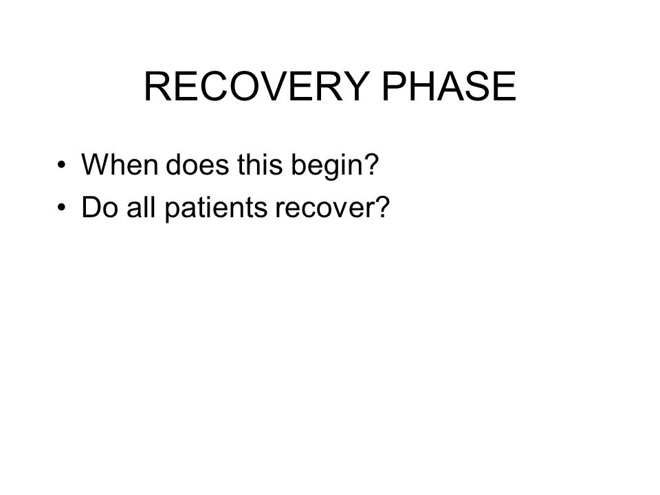RECOVERY PHASE When does this begin Do all patients recover