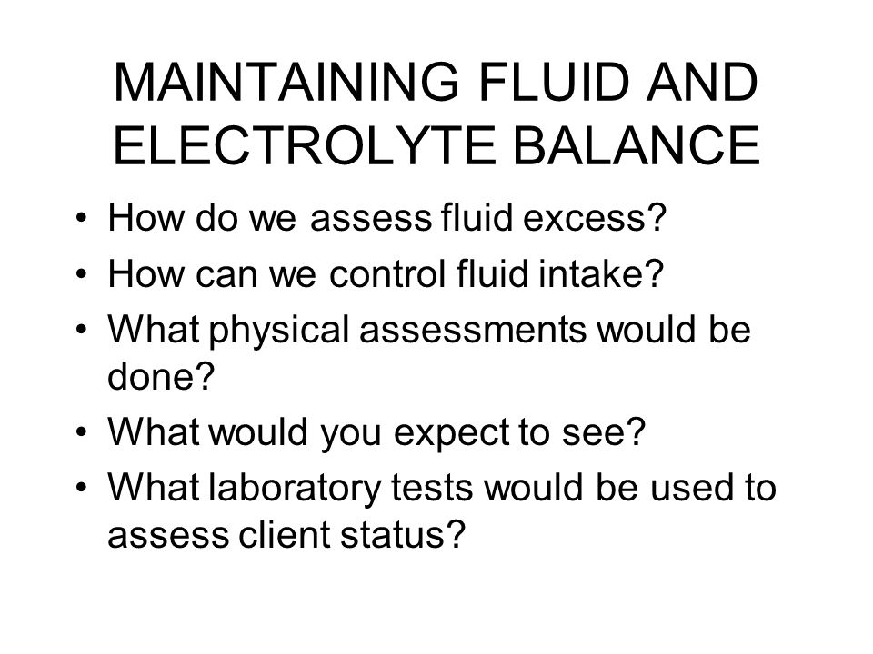 MAINTAINING FLUID AND ELECTROLYTE BALANCE