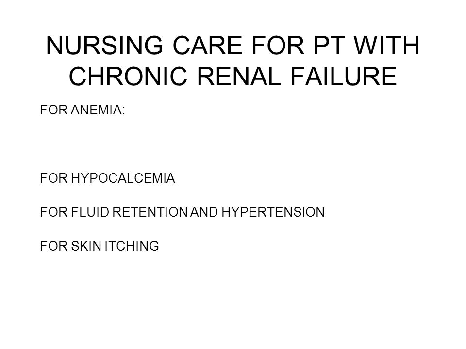 NURSING CARE FOR PT WITH CHRONIC RENAL FAILURE