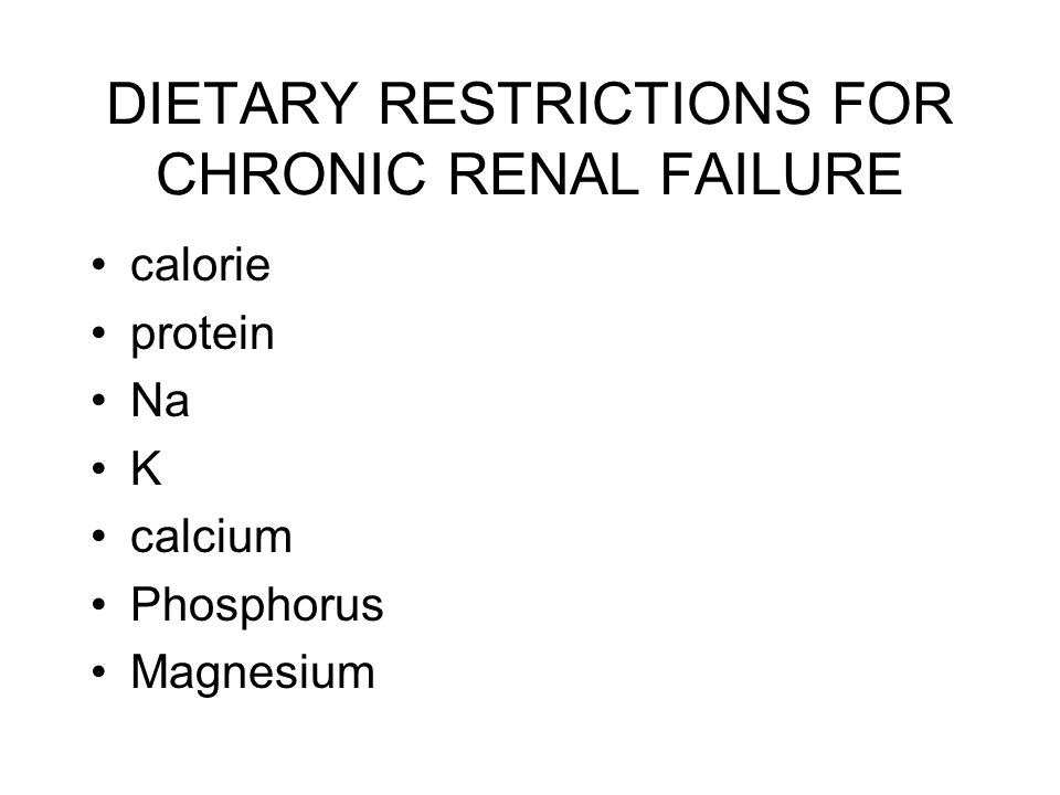 DIETARY RESTRICTIONS FOR CHRONIC RENAL FAILURE