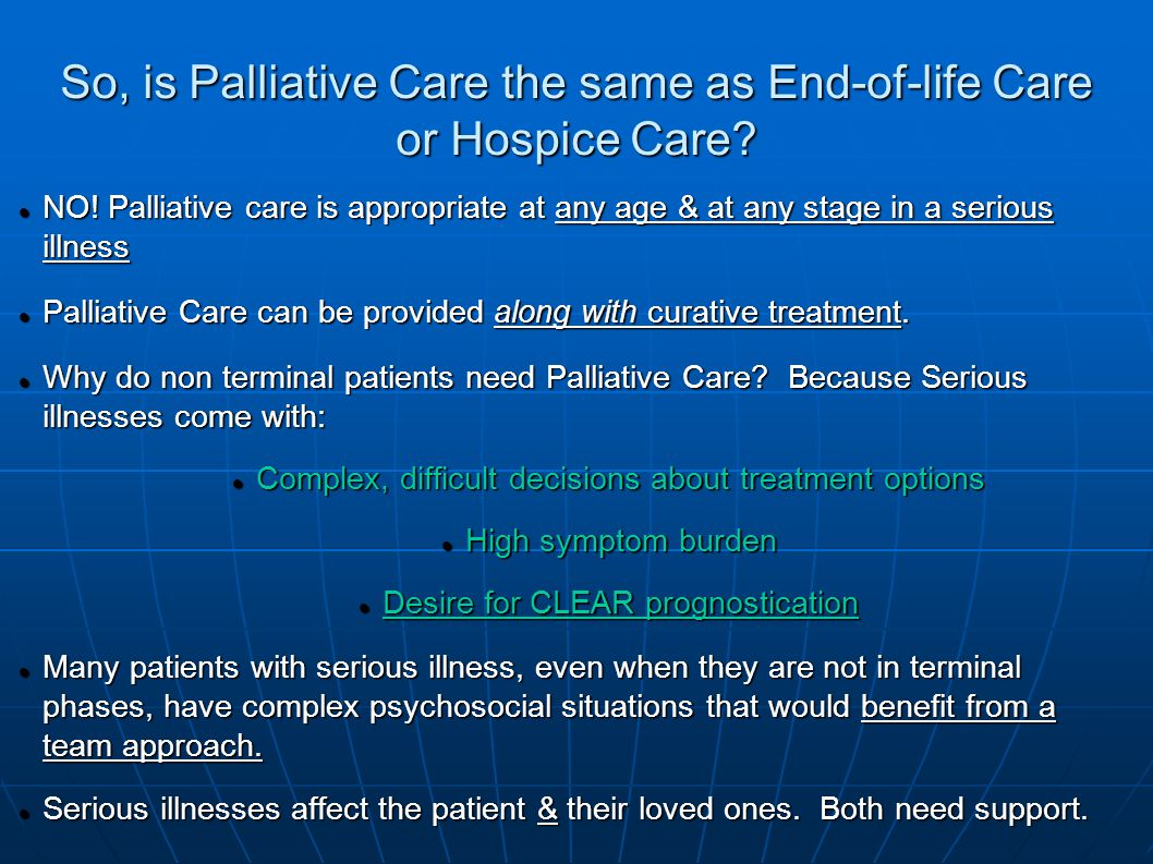 So, is Palliative Care the same as End-of-life Care or Hospice Care