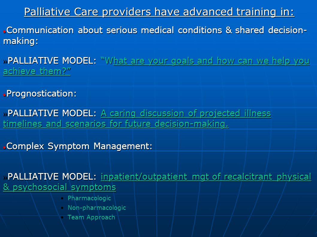 Palliative Care providers have advanced training in: