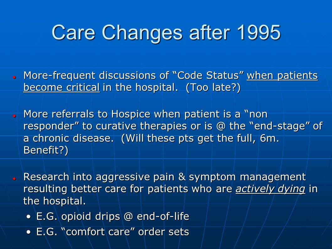 Care Changes after 1995 More-frequent discussions of Code Status when patients become critical in the hospital. (Too late )