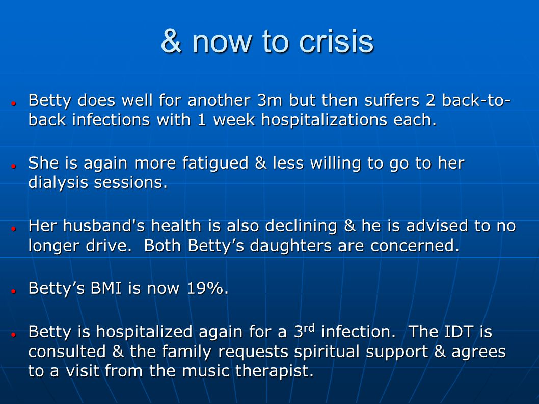 & now to crisis Betty does well for another 3m but then suffers 2 back-to- back infections with 1 week hospitalizations each.