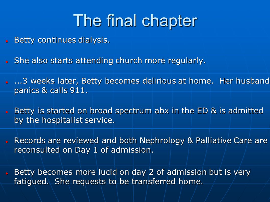 The final chapter Betty continues dialysis.