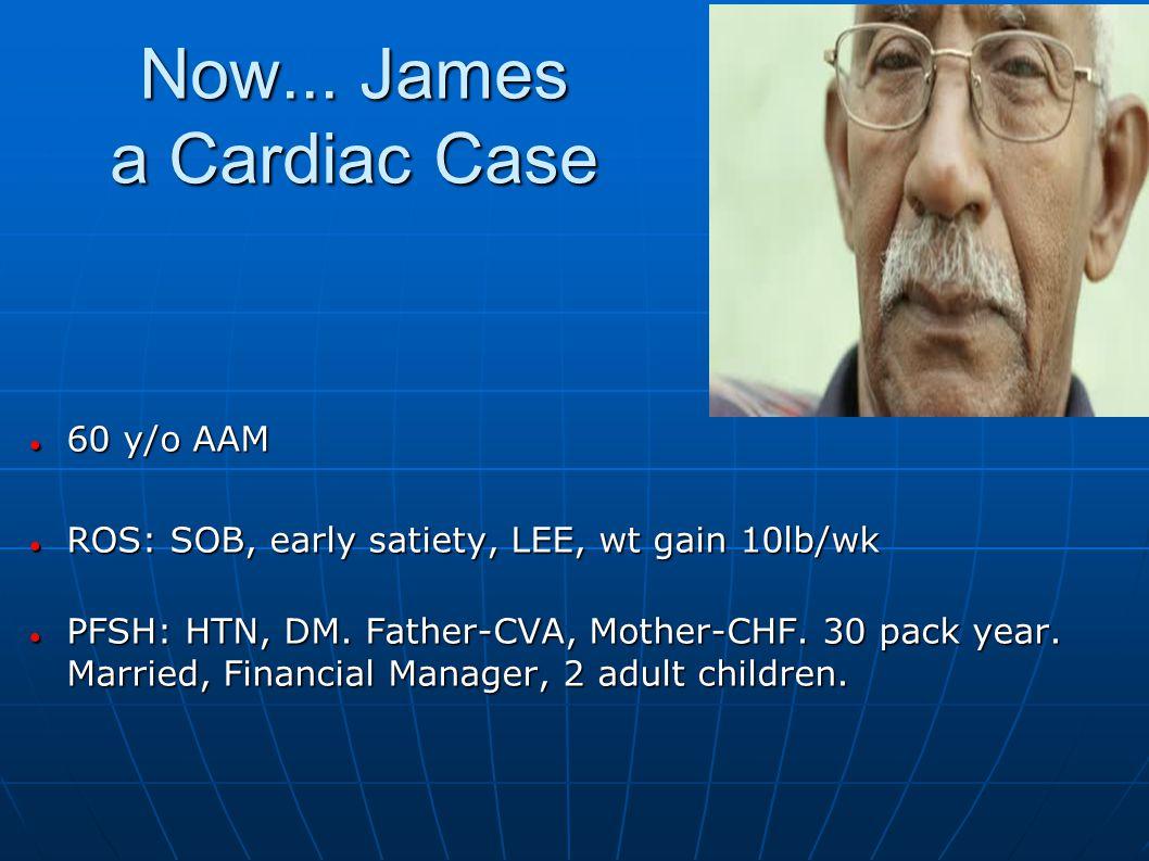 Now... James a Cardiac Case