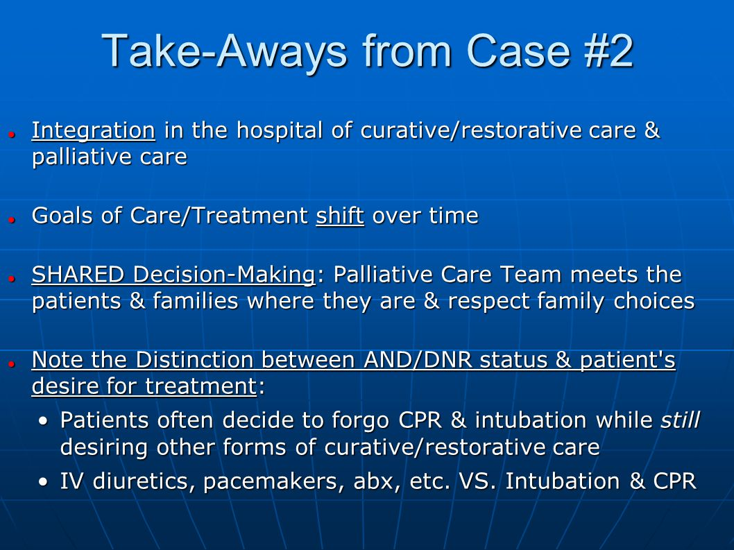 Take-Aways from Case #2 Integration in the hospital of curative/restorative care & palliative care.