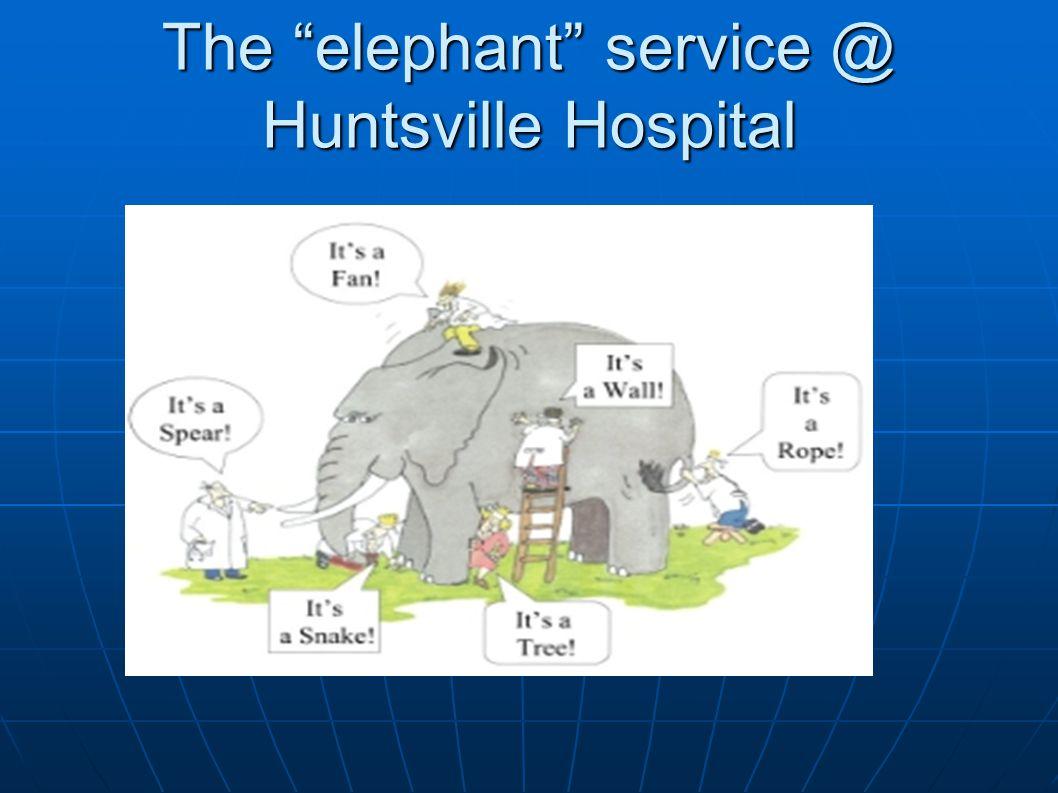 The elephant service @ Huntsville Hospital