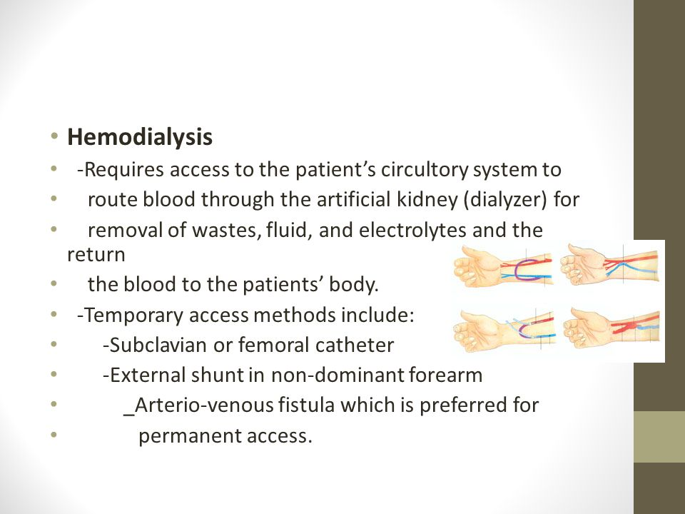 Hemodialysis -Requires access to the patient's circultory system to