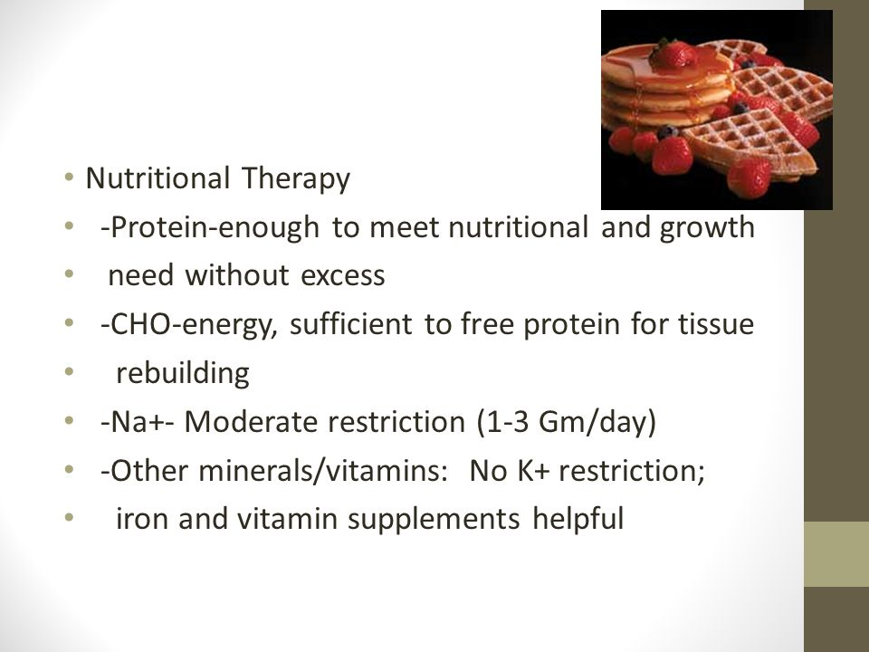 Nutritional Therapy -Protein-enough to meet nutritional and growth. need without excess. -CHO-energy, sufficient to free protein for tissue.