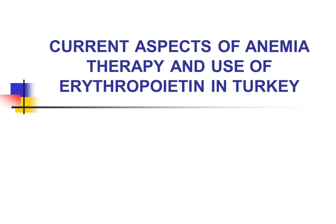 CURRENT ASPECTS OF ANEMIA THERAPY AND USE OF ERYTHROPOIETIN IN TURKEY