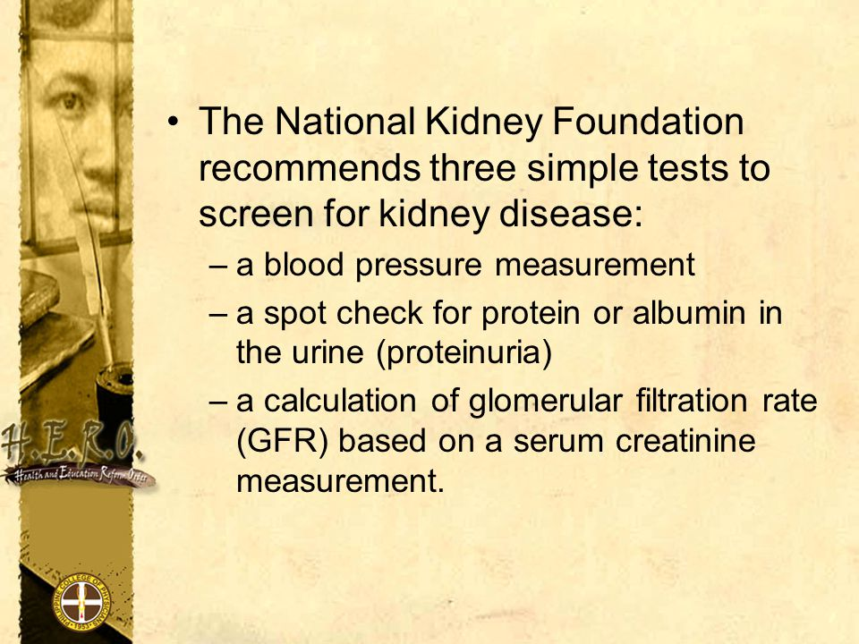 The National Kidney Foundation recommends three simple tests to screen for kidney disease: