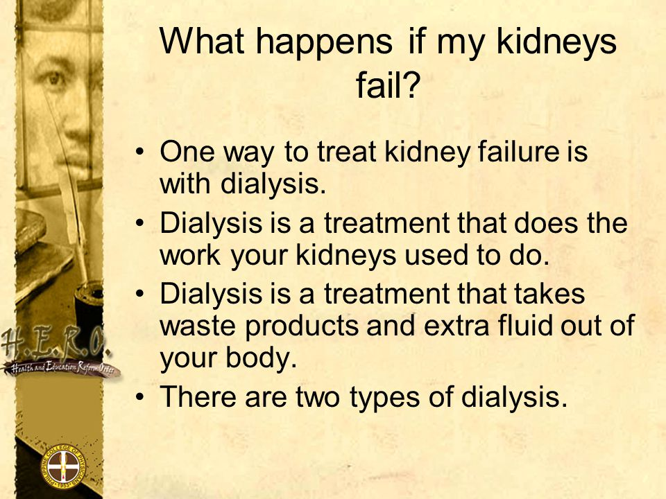 What happens if my kidneys fail