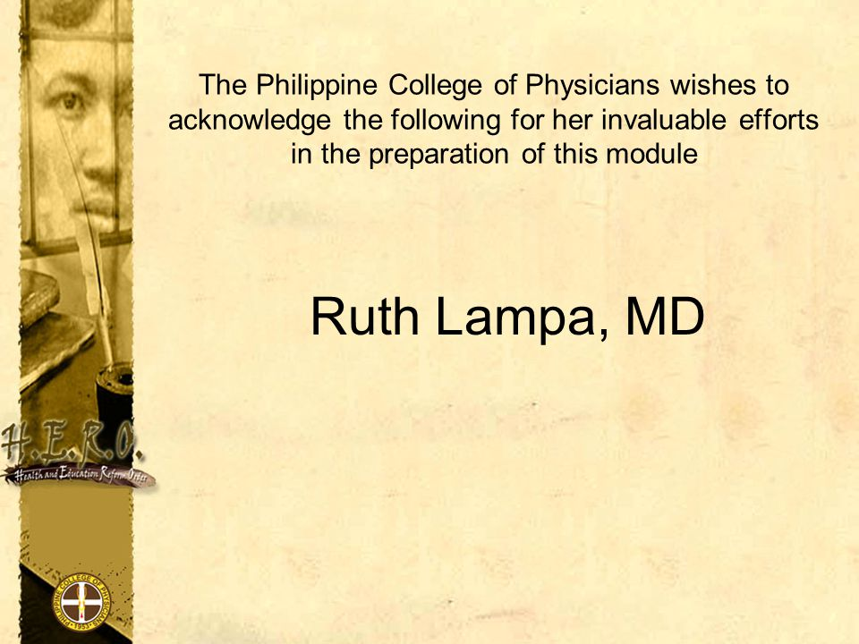 The Philippine College of Physicians wishes to acknowledge the following for her invaluable efforts in the preparation of this module
