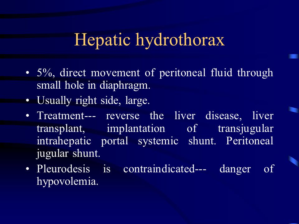 Hepatic hydrothorax 5%, direct movement of peritoneal fluid through small hole in diaphragm. Usually right side, large.