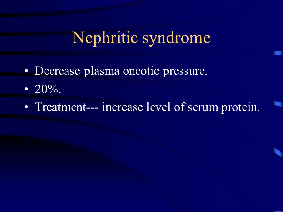 Nephritic syndrome Decrease plasma oncotic pressure. 20%.