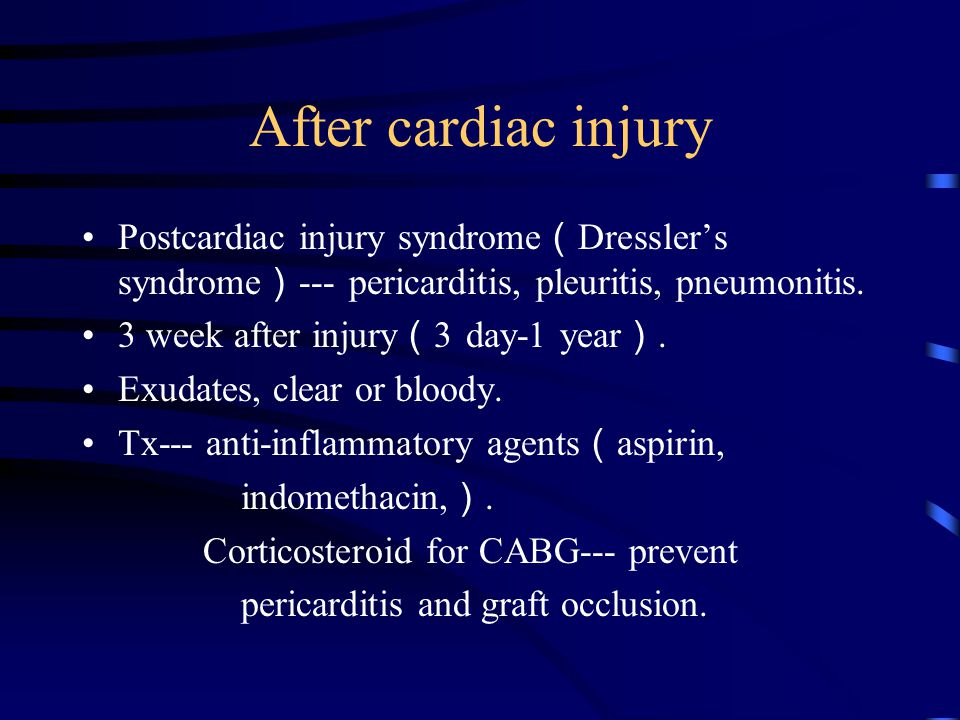 After cardiac injury Postcardiac injury syndrome(Dressler's syndrome)--- pericarditis, pleuritis, pneumonitis.