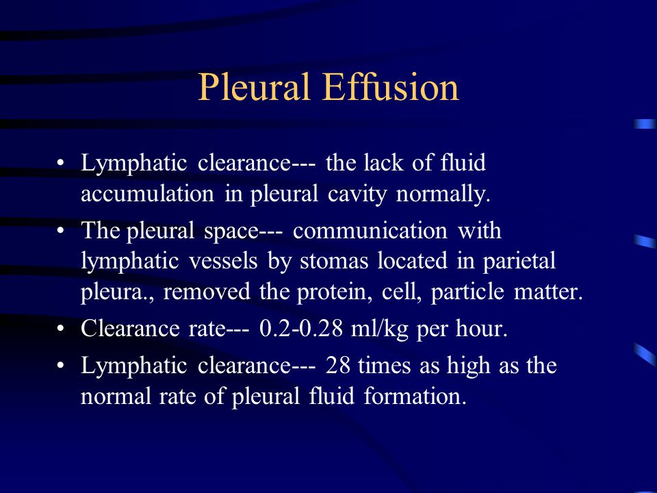 Pleural Effusion Lymphatic clearance--- the lack of fluid accumulation in pleural cavity normally.