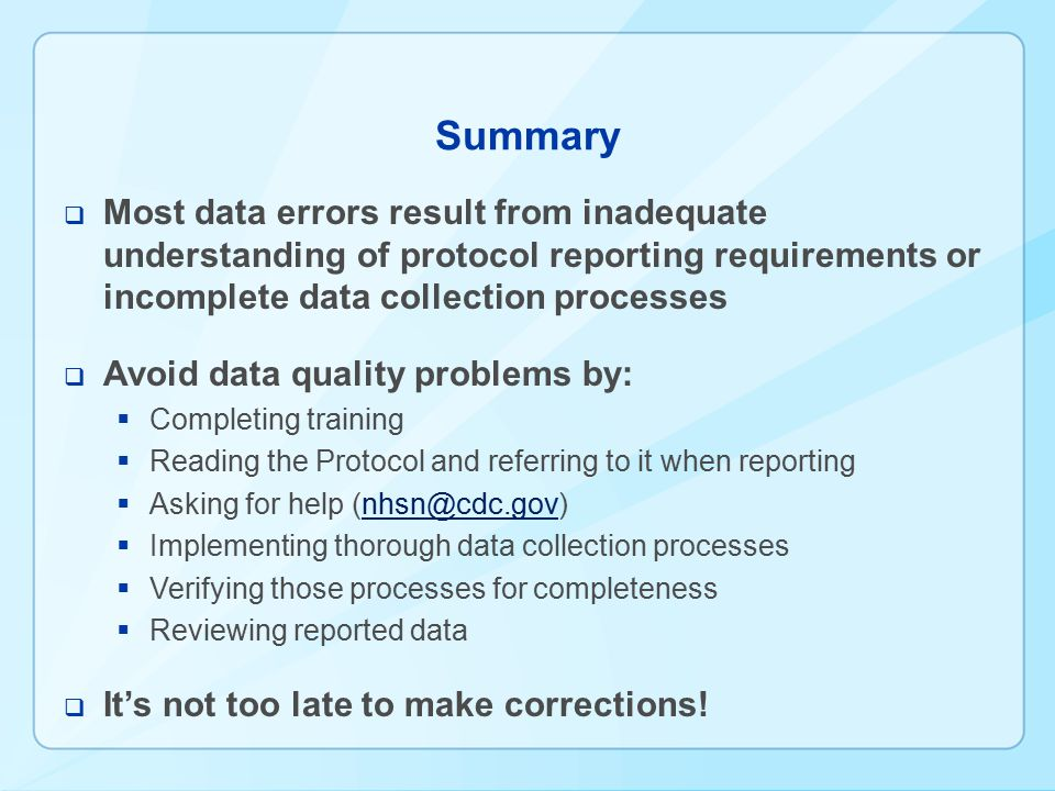 Summary Most data errors result from inadequate understanding of protocol reporting requirements or incomplete data collection processes.