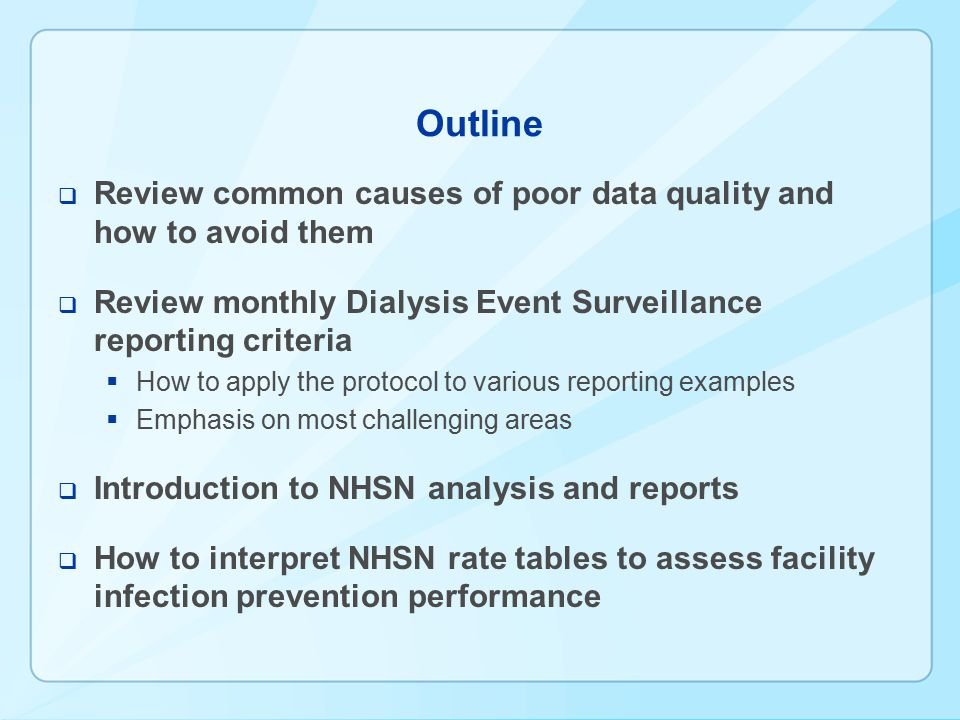 Outline Review common causes of poor data quality and how to avoid them. Review monthly Dialysis Event Surveillance reporting criteria.