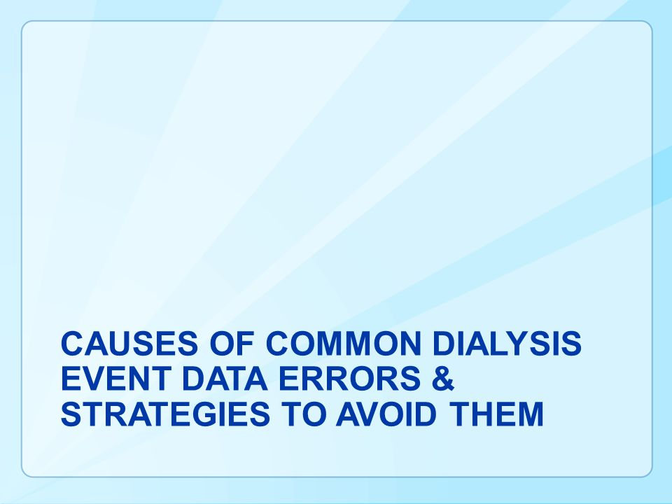 CAUSES OF Common Dialysis Event Data Errors & Strategies to Avoid them