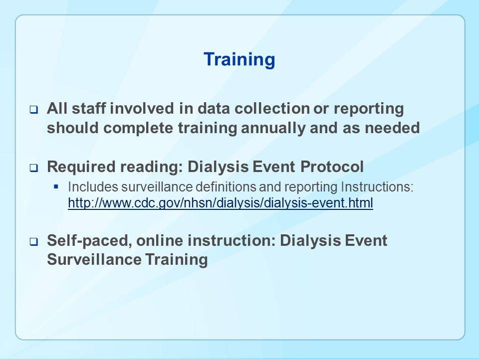 Training All staff involved in data collection or reporting should complete training annually and as needed.