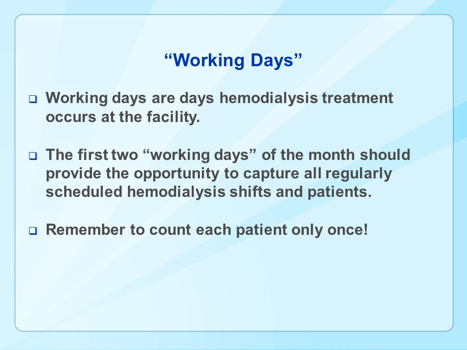 Working Days Working days are days hemodialysis treatment occurs at the facility.