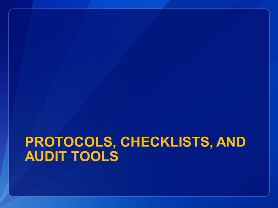 Protocols, Checklists, and Audit Tools