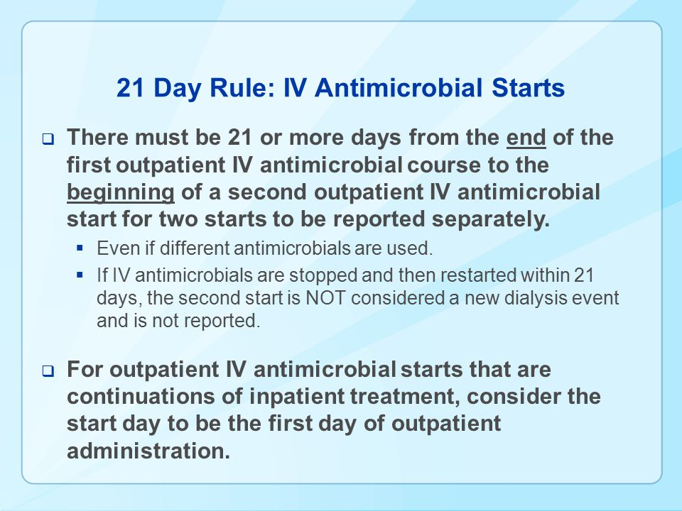 21 Day Rule: IV Antimicrobial Starts