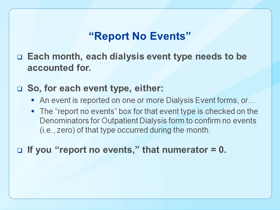 Report No Events Each month, each dialysis event type needs to be accounted for. So, for each event type, either: