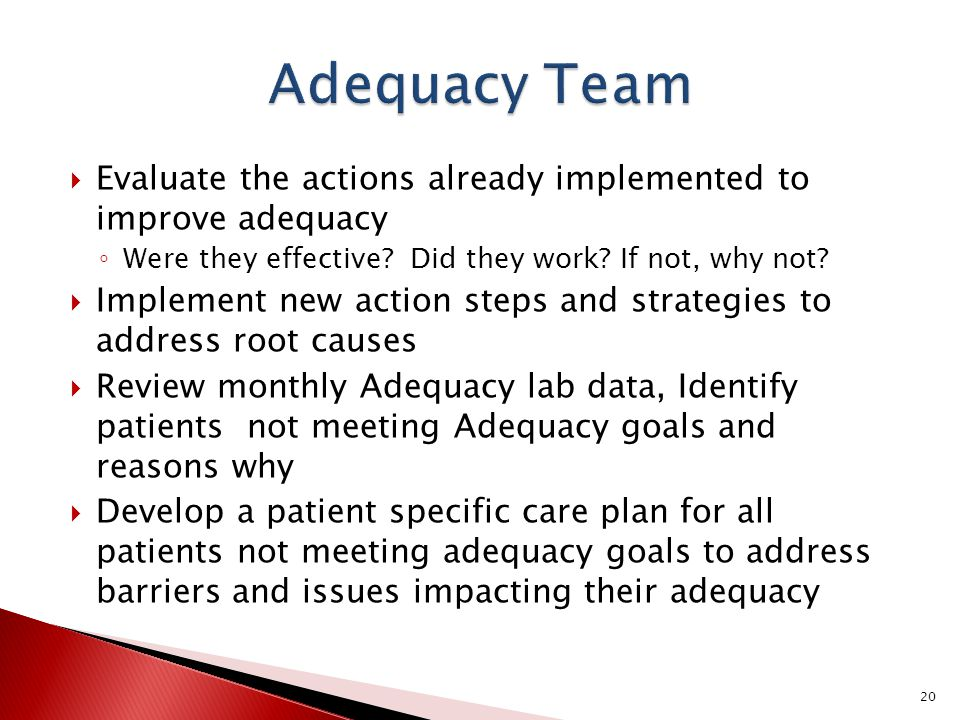 Adequacy Team Evaluate the actions already implemented to improve adequacy. Were they effective Did they work If not, why not