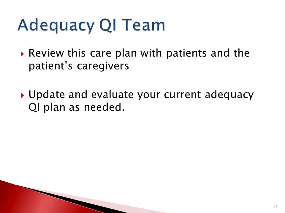Adequacy QI Team Review this care plan with patients and the patient's caregivers.