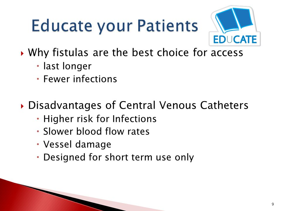 Educate your Patients Why fistulas are the best choice for access