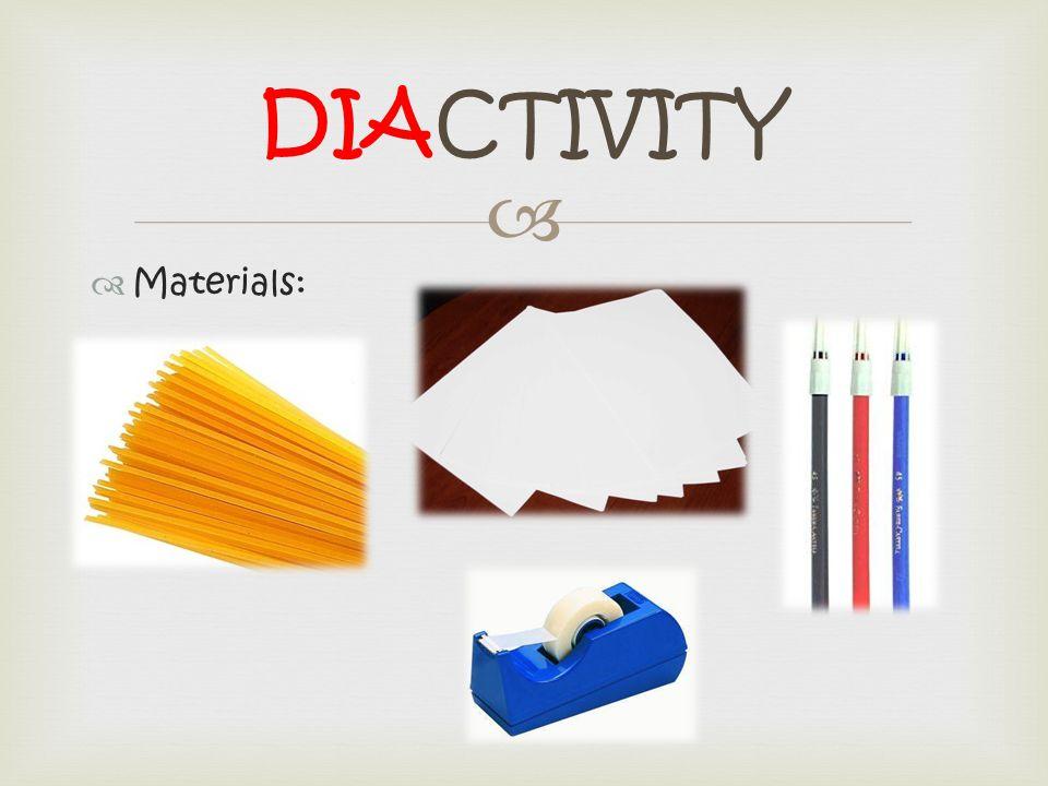 DIACTIVITY Materials: