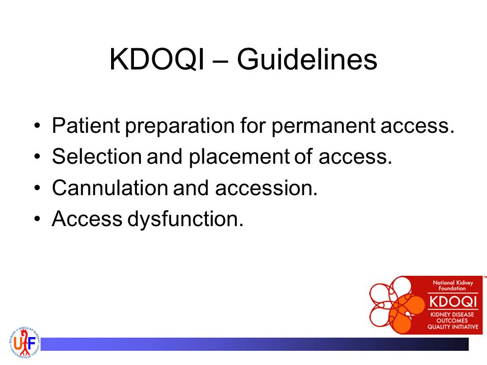 KDOQI – Guidelines Patient preparation for permanent access.