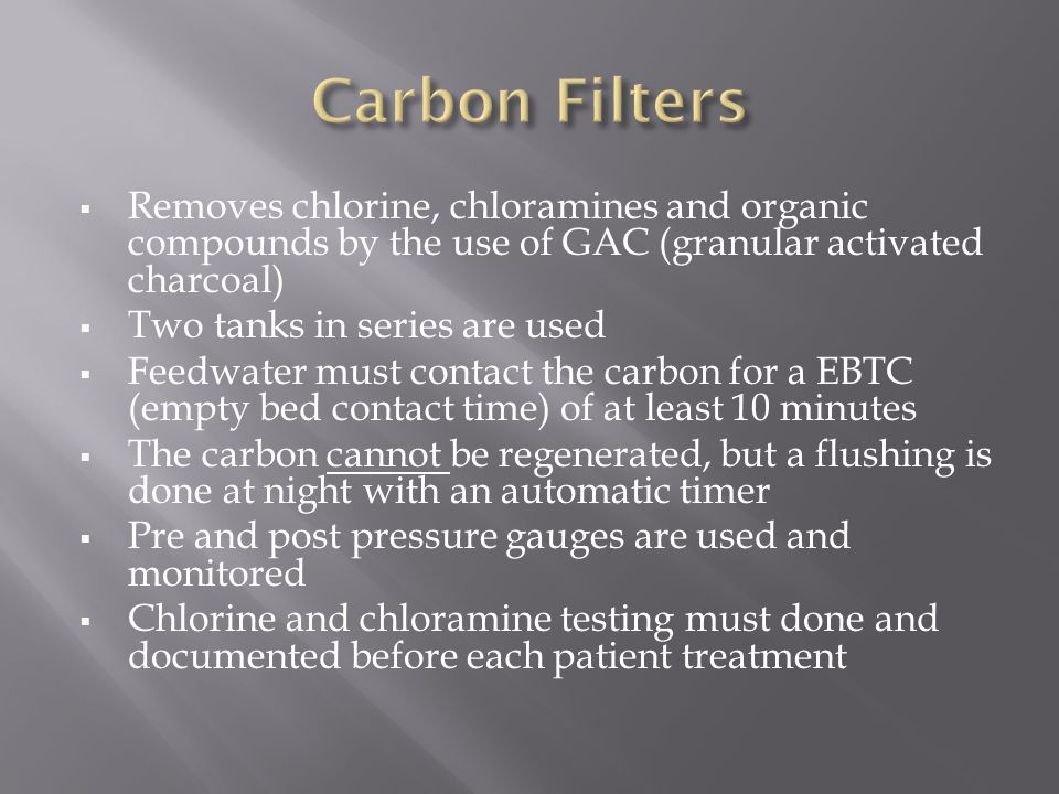 Carbon Filters Removes chlorine, chloramines and organic compounds by the use of GAC (granular activated charcoal)