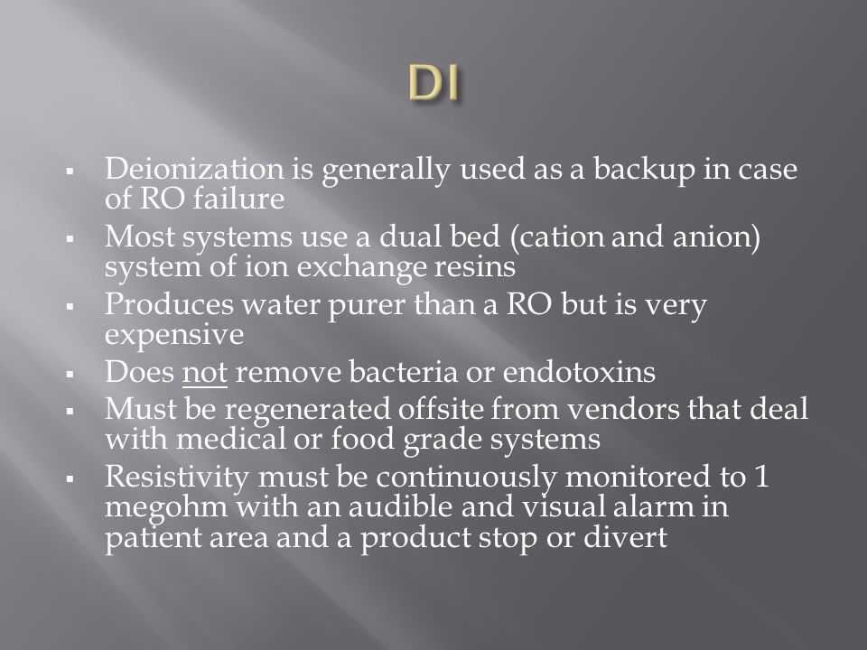 DI Deionization is generally used as a backup in case of RO failure